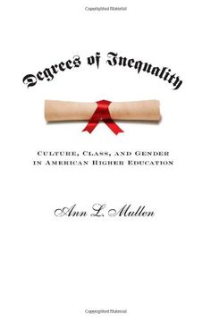 Degrees of Inequality: Culture, Class, and Gender in American Higher #Education/Ann L. Mullen