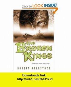 The Broken Kings Book Three of The Merlin Codex Robert Holdstock , ISBN-10: 0765311097  ,  , ASIN: B005Q612MS , tutorials , pdf , ebook , torrent , downloads , rapidshare , filesonic , hotfile , megaupload , fileserve