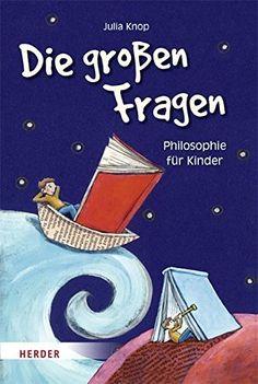 Die großen Fragen: Philosophie für Kinder, http://www.amazon.de/dp/3451711664/ref=cm_sw_r_pi_awdl_xs_GmJAAb013WJ3N