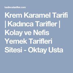 Krem Karamel Tarifi | Kadınca Tarifler | Kolay ve Nefis Yemek Tarifleri Sitesi - Oktay Usta