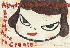 """""""ALRADY, WE HAVE NO FUTURE, BUT WE, HAVE TO CREATE!"""", 1995 Yoshitomo Nara"""