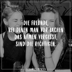 Die Freunde, bei denen man vor Lachen das Atmen vergisst, sind die richtigen. - VISUAL STATEMENTS®