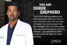 I took Zimbio's 'Grey's Anatomy' personality quiz and I'm Derek Shepherd! Who are you?
