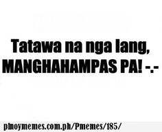 tawa sabay hampas Filipino Humor, Tagalog Quotes Hugot Funny, K Quotes, Funny Memes, Jokes, Sarcasm Humor, Pick Up Lines, Pinoy, Laugh Out Loud
