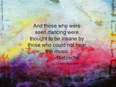 And those who were seen dancing.... music quote insane dancing neizscho