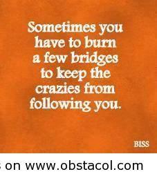 Burn a few bridges