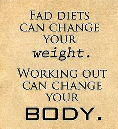 Stop fad dieting and make it a lifestyle change. Fuel your body with healthy foods. It's common sense to eat healthy and exercise. Change your body! complex carbs, healthy fats, and lean protein will help change your body along with daily exercise. www.facebook.com/tharperfitnessmotivation