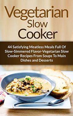 Vegetarian Slow Cooker: 44 Satisfying Meatless Meals Full Of Slow-Simmered Flavor-Vegetarian Slow Cooker Recipes From Soups To Main Dishes and Desserts ... Diet, Vegetarian Weight Loss Book 6) by Stephanie Adams http://www.amazon.com/dp/B00NUFMS6Q/ref=cm_sw_r_pi_dp_4PHqwb0709822