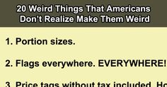 20 Weird Things That Americans Don't Realize Make Them Weird.