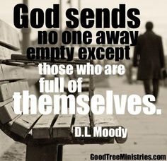 D l moody. God sends no one away empty except those who are full of themselves. Faith Quotes, Wisdom Quotes, True Quotes, Great Quotes, Quotes To Live By, Inspirational Quotes, Strong Quotes, Christian Life, Christian Quotes
