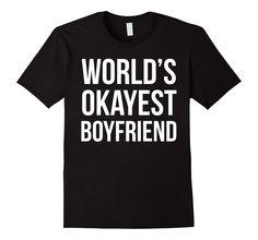 Amazon.com: Funny T-shirt - World's Okayest Boyfriend: Clothing
