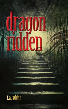 Dragon Ridden by T.A. White Read my review: http://theshadowportal.blogspot.com/2013/12/book-review-dragon-ridden-by-ta-white.html