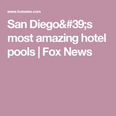 San Diego's most amazing hotel pools | Fox News