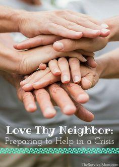 Love Thy Neighbor: Preparing to Help in a Crisis Survival Mom Places To Volunteer, Volunteer Work, Fitness Workouts, Volunteer Management, Love Thy Neighbor, Social Enterprise, Emergency Preparedness, Survival Skills, Survival Mode
