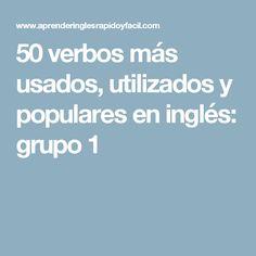 50 verbos más usados, utilizados y populares en inglés: grupo 1