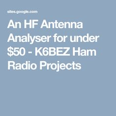 An HF Antenna Analyser for under $50 - K6BEZ Ham Radio Projects