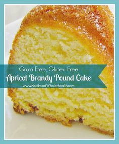 Gluten Free, Grain Free Apricot Brandy Pound Cake made with real food ingredients, and homemade apricot brandy!