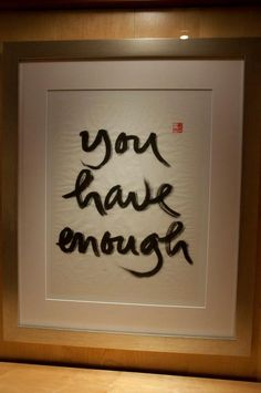 You have enough. - calligraphy by Thich Nhat Hanh