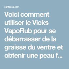 Voici comment utiliser le Vicks VapoRub pour se débarrasser de la graisse du ventre et obtenir une peau ferme et lisse ?!!Santé SOS Page 2