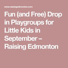 Fun (and Free) Drop in Playgroups for Little Kids in September – Raising Edmonton