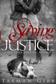 """(An Award-Winning Contemporary Romance by Tasman Gibb! InD`tale Magazine: """"...[a] powerful...[and] remarkably tender romance."""" Saving Justice has 4.4 Stars with 11 Reviews on Amazon)"""