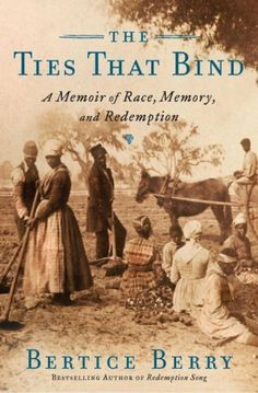 The Ties That Bind: A Memoir of Race, Memory, and Redemption by Bertice Berry. $13.36. Publisher: Broadway (February 3, 2009). Author: Bertice Berry. 226 pages