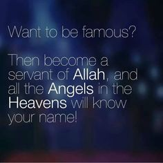 Want to be famous? Then become a servant of Allah SWT, and all the Angels in the Heavens will know your name! Islamic Qoutes, Muslim Quotes, Islamic Teachings, Hindi Quotes, Islamic Images, Islamic Messages, Allah Quotes, Islamic Pictures, Quran Quotes
