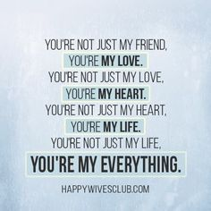 You're not just my friend, you're my love. You're not just my love, you're my heart. You're not just my heart, you're my life. You're not just my life, you're my everything. I Love My Hubby, Love Of My Life, Just Love, Amazing Husband, Amazing Man, Husband Quotes, Love Quotes For Him, Me Quotes, Qoutes