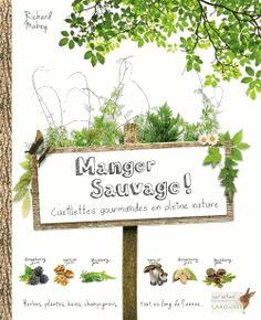 """Manger sauvage ! - Cueillettes gourmandes en pleine nature"" Richard Mabey? Edition Larousse"