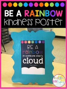 "Free quote poster inspired by my classroom door display! Inspire your students to ""be a rainbow in someone else's cloud""! :)"
