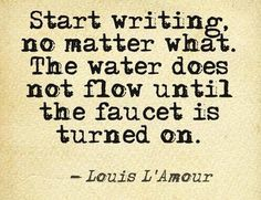 """Start writing..."" --Louis L'Amour"