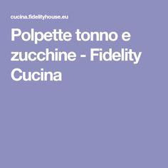 Polpette tonno e zucchine - Fidelity Cucina