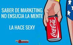 Mercadotecnia a Cucharadas: Saber de Marketing no ensucia la mente....¡La hace sexy! #Marketing #Frases