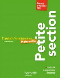 Comment enseigner en... Maternelle. Petite section / Chantal Mettoudi. Hachette éducation. 2016          372.21 MET         http://hip.univ-orleans.fr/ipac20/ipac.jsp?menu=search&index=.IN&term=978-2-01-400530-1