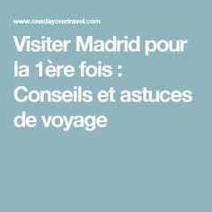 Visiter Madrid pour la 1ère fois : Conseils et astuces de voyage