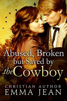 Mail Order Bride - Abused Broken But Saved By the Cowboy: A Clean Historical Western Romance (The Big Beautiful Brides of the Old West Book 1)