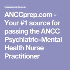 ANCCprep.com - Your #1 source for passing the ANCC Psychiatric–Mental Health Nurse Practitioner