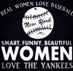 Real Women Love Baseball. Smart, Funny, Beautiful Women Love the Yankees.