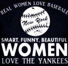 Real Women Love Baseball. Smart, Funny, Beautiful Women Love the Yankees.