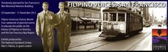 Tentatively planned for San Francisco's War Memorial Veterans Building  29 September - 11 November 2012  Filipino American History Month  Four weekends of planned events to educate the public on the history of Filipinos in America and the San Francisco Bay Region  Exhibit produced by The National Steinbeck Center, Alex S. Fabros, Jr. guest curator