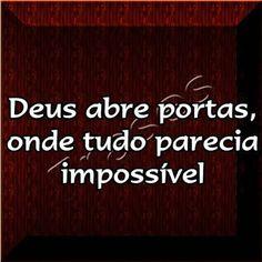 FRASES: Deus abre portas, onde tudo parecia  impossível