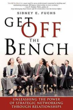 Get Off The Bench: Unleashing the Power of Strategic Networking Through Relationships