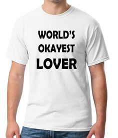 World's Okayest LOVER Unisex 100% Cotton T-Shirt by NirvanaGear funny gag gift