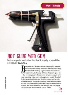 Make a spooky spider web shooter from a hot glue gun that will spread the creepsall over your haunted house!Thanks go to Edwin Wise for the original articl