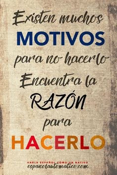 Existen muchos motivos para no hacerlo. Encuentra la razón para hacerlo. ✿ Spanish learning / Spanish Language / Spanish vocabulary / Spoken Spanish / More fun Spanish Resources at http://espanolautomatico.com ✿ Share it with people who want to learn Spanish!
