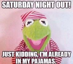 Friday Night Out, LOL ! - Everything in between - Humor Funny Kermit Memes, Funny Friday Memes, Funny Jokes, Funny Sayings, Funny Saturday, Funny Sms, 9gag Funny, Saturday Night, Humor Videos