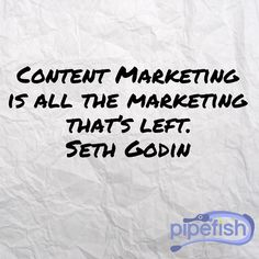 Content Marketing is all the marketing thats left.  Seth Godin