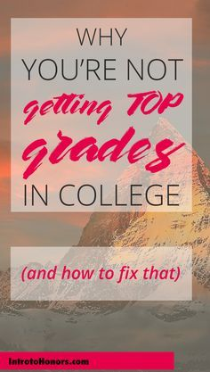 Want to get straight a's in college? Here are some reasons you're not, and how to fix them.