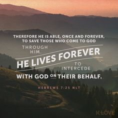 ENCOURAGING WORD via @kloveradio  Therefore He is always able to save those who come to God through Him since He always lives to intercede for them. Hebrews 7:25 HCSB  http://ift.tt/1H6hyQe  Facebook/smpsocialmediamarketing  Twitter @smpsocialmedia