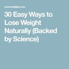 30 Easy Ways to Lose Weight Naturally (Backed by Science)